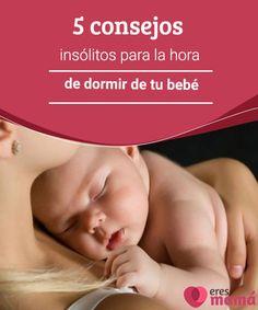 5 consejos insólitos para la hora de dormir de tu bebé Es posible que conozcas los consejos normales para dormir a tu bebé, pero a veces hay que pensar más allá para encontrar soluciones.