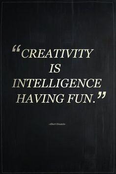 Creativity is intelligence having fun. -Albert Enstein quote create