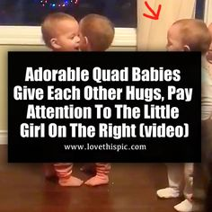 Adorable Quad Babies Give Each Other Hugs, Pay Attention To The Little Girl On The Right (video) life hugs society story video videos viral cute videos viral videos baby videos viral right now viral stories trending