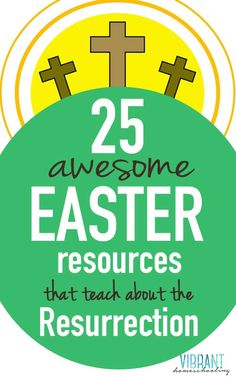 Wow... you've got to see these! Fun, unique, and awesome ideas here--all focused on teaching the real meaning behind Easter! 25 Easter Resources that teach about the Resurrection  Vibrant Homeschooling