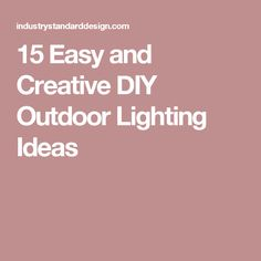 15 Easy and Creative DIY Outdoor Lighting Ideas