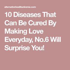 10 Diseases That Can Be Cured By Making Love Everyday, No.6 Will Surprise You!