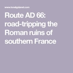 Route AD 66: road-tripping the Roman ruins of southern France