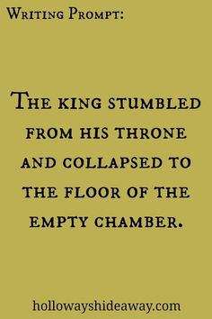 """""""As these events transpired, the king stumbled from his throne ."""" Fantasy Writing king stumbled from his throne and collapsed to the floor of the empty chamber. Writing Inspiration Prompts, Creative Writing Prompts, Book Writing Tips, Writing Quotes, Writing Help, Writing Ideas, Fiction Writing, Httyd, Dialogue Prompts"""