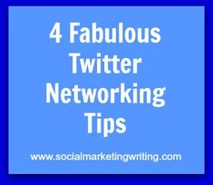 4 Fabulous Twitter Networking Tips  Http://socialmarketingwriting.com/4 Fabulous