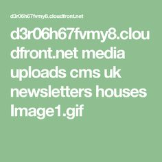 d3r06h67fvmy8.cloudfront.net media uploads cms uk newsletters houses Image1.gif