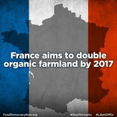 France plan to double organic farmland by 2017. More Here: http://www.reuters.com/article/2013/05/31/france-organic-idUSL5N0EC33120130531