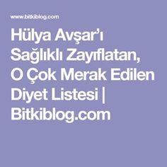 Hülya Avşar'ı Sağlıklı Zayıflatan, O Çok Merak Edilen Diyet Listesi | Bitkiblog.com