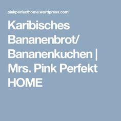 Karibisches Bananenbrot/ Bananenkuchen | Mrs. Pink Perfekt HOME