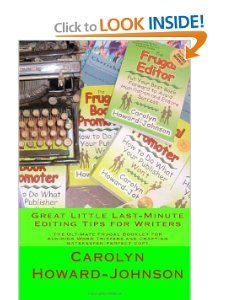 $6.95 Amazon.com: Great Little Last-Minute Editing Tips for Writers: The Ultimate Frugal Booklet for Avoiding Word Trippers and Crafting Gatekeeper-Perfect Copy (9781450507653): Carolyn Howard-Johnson: Books $2.99 e-book.