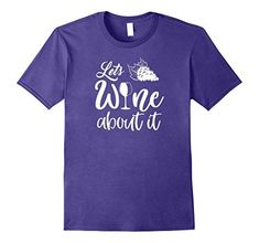 Amazon.com: Lets Wine About It - Wine Shirt for Wine Lovers: