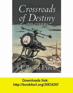 Crossroads of Destiny and Others (9781603121330) H. Beam Piper , ISBN-10: 1603121331  , ISBN-13: 978-1603121330 ,  , tutorials , pdf , ebook , torrent , downloads , rapidshare , filesonic , hotfile , megaupload , fileserve