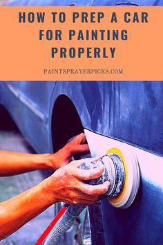 How to prep a car for painting properly