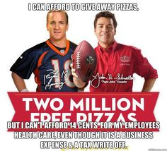 Greed and selfishness Caleb Melby of Forbes has graciously done the math on Obamacare's cost to Papa John's and according to his analysis, to cover the cost of Obamacare, the pizza chain would have to raise prices by 3.4 to 4.6 cents per pie -- way less than the 11 to 14 cents Schnatter claims he needs.    And there are other changes the chain could make to save some money, Melby notes, like not giving away 2 million pizzas for free at a cost of between $24 and $32 million to the company.