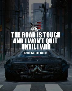 tough-roads, the road is tough and i wont stop until i win