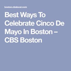 78db3d7485918 Best Ways To Celebrate Cinco De Mayo In Boston – CBS Boston