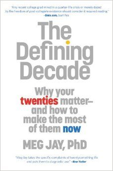 The Defining Decade: Why Your Twenties Matter--And How to Make the Most of Them Now: Meg Jay: 9780446561754: Amazon.com: Books