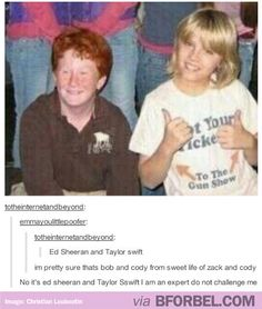 Ed Sheeran and Taylor swift . im pretty sure thats bob and cody from sweet life of zack and cody . No it's ed sheeran and Taylor Sswift I am an expert do not challenge me My Tumblr, Tumblr Funny, Funny Memes, Ed Sheeran, Really Funny, The Funny, Zack Y Cody, Thing 1, I Love To Laugh