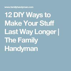 12 DIY Ways to Make Your Stuff Last Way Longer   The Family Handyman