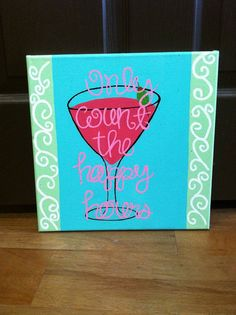 OUR FAVORITE SAYING! :)    Hand painted Only count the happy hours Canvas by sassypink8 on etsy, $25.00