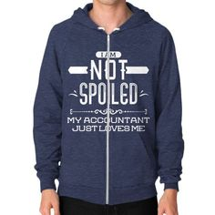 I AM A SPOILED my accountant just loves me Zip Hoodie (on man)