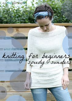 Knitting for Beginners: 17 Speedy Sweaters- selection of free patterns for easy knit sweaters. Suitable for beginners or anyone who wants a simple project on cold nights whilst watching the television.