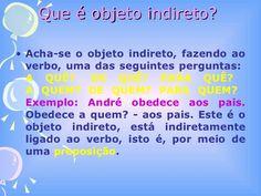Que é objeto indireto?  <ul><li>Acha-se o objeto indireto, fazendo ao verbo, uma das seguintes perguntas:  A QUÊ?   DE QU...
