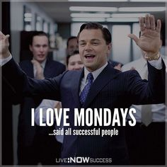 Monday!!!!!! Go out there and crush it!
