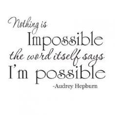 Nothing is Impossible~ Audrey Hepburn