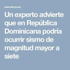 Un experto advierte que en República Dominicana podría ocurrir sismo de magnitud mayor a siete Dominican Republic