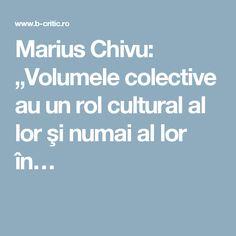 """Marius Chivu: """"Volumele colective au un rol cultural al lor şi numai al lor în…"""