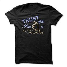 Trust Me Im A Jeweler Great Shirt T Shirt, Hoodie, Sweatshirts - design your own shirt #shirt #T-Shirts