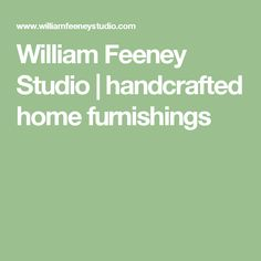 William Feeney Studio | handcrafted home furnishings