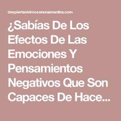 ¿Sabías De Los Efectos De Las Emociones Y Pensamientos Negativos Que Son Capaces De Hacer A Nuestro Cuerpo?