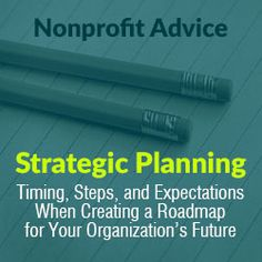 Strategic planning has two main purposes: to determine what a nonprofit organization intends to accomplish in the future and to figure out how to get there.