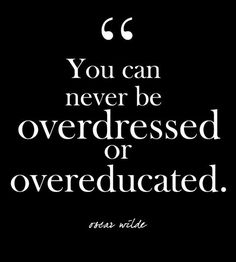 """You can never be overdressed or overeducated."" - oscar wilde - Glam Quotes for Every Fashion Lover - Photos"
