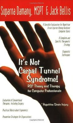 Its Not Carpal Tunnel Syndrome!: RSI Theory and Therapy for Computer Professionals by Suparna Damany MSPT, Jack Bellis 0965510999 9780965510998 Used Books, Books To Read, Carpel Tunnel Syndrome, Repetitive Strain Injury, Carpal Tunnel, Injury Prevention, Alternative Medicine, Physical Therapy, How To Stay Healthy
