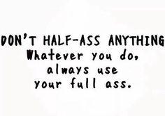 Full ass it.