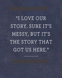 I love our story. Sure, it's messy