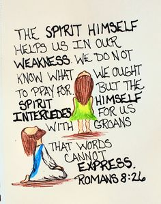 """""""The spirit himself helps us in our weakness we do not know what we ought to pray for, but the spirit himself intercedes for us with groans that words cannot express."""" Romans 8:26 (Scripture Doodle of encouragement)"""