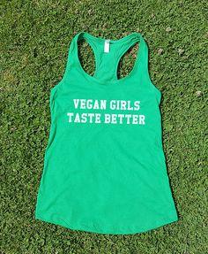 Vegan Girls Taste Better custom tank top or t-shirt vegan &