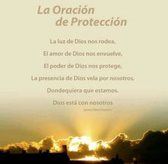 Oracion de protección. Hermosa. Que Dios proteja a mi familia hoy. En las manos de Dios todo estara bien.