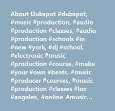 About Dubspot #dubspot, #music #production, #audio #production #classes, #audio #production #schools #in #new #york, #dj #school, #electronic #music #production #course, #make #your #own #beats, #music #producer #courses, #music #production #classes #los #angeles, #online #music #production, #online #music #production #courses, #online #music #production #school, #sound #production #schools, #study #music #production, #learn #music #production, #how #to #dj, #learn #ableton #live, #how #to…