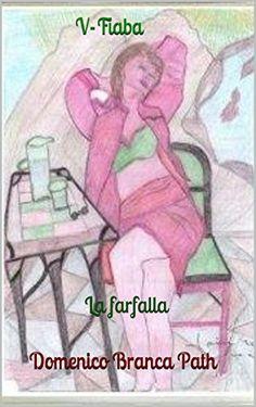 V-Fiaba: La farfalla (Italian Edition) Domenico Branca Path, http://www.amazon.co.jp/dp/B00MI7G16A/ref=cm_sw_r_pi_dp_Z4K2vb0JEK1T7