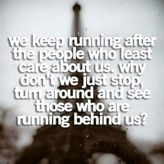 """""""We keep running after the people who least care about us. Why don't we just stop, turn around and see those who are running behind us?"""" #quote"""