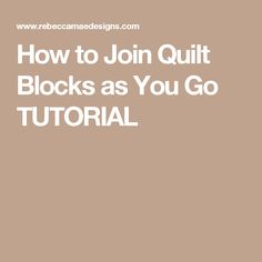How to Join Quilt Blocks as You Go TUTORIAL