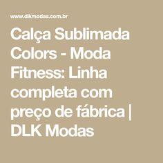 Calça Sublimada Colors - Moda Fitness: Linha completa com preço de fábrica | DLK Modas