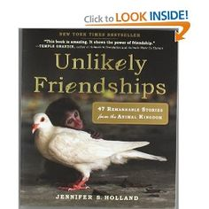 Unlikely Friendships: 47 Remarkable Stories from the Animal Kingdom: Jennifer Holland: 9780761159131: Amazon.com: Books