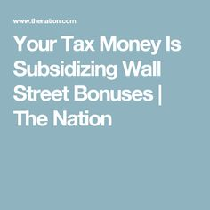 Your Tax Money Is Subsidizing Wall Street Bonuses | The Nation