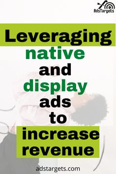 Here you can find how you can increase revenue by leveraging native and display ads. #levereging #ads #nativeads #displayads #increaserevenue